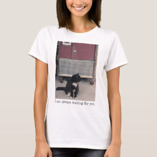 I am always waiting for you. T-Shirt