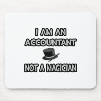 I Am An Accountant... Not A Magician Mouse Pad