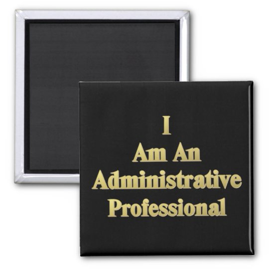 I Am An Administrative Professional Square Magnet