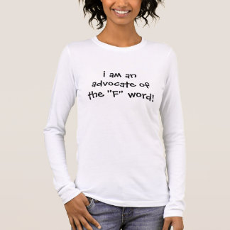 """i am an advocate of the """"F"""" word! Long Sleeve T-Shirt"""