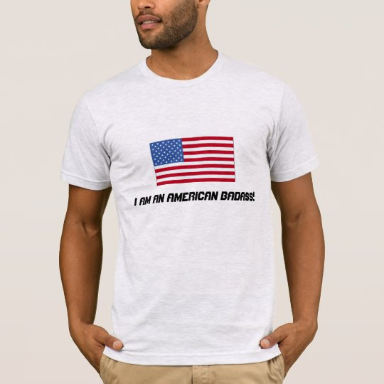 I am an American Badass! T-Shirt