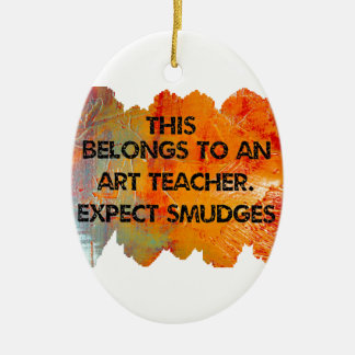 I am an art teacher. Expect Smudges. Ceramic Oval Ornament