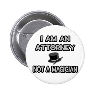I Am An Attorney ... Not A Magician 2 Inch Round Button