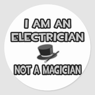 I Am An Electrician ... Not A Magician Round Sticker