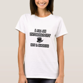 I Am An Entomologist ... Not A Magician T-Shirt