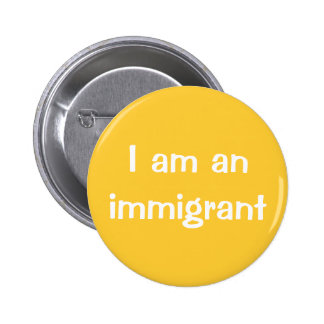 I am an immigrant 2 inch round button