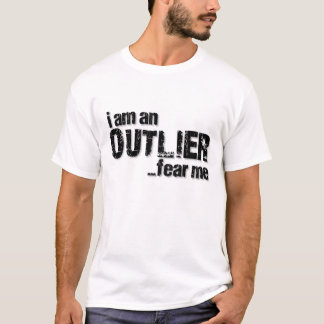 I am an OUTLIER...fear me T-Shirt
