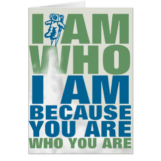 I am because you are card