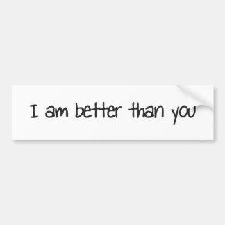 I am better than you bumper sticker