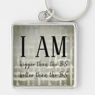 I AM Bigger/Better Than the BS Keychain