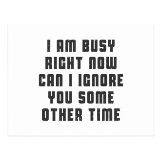 I am busy right now. Can I ignore you some other t Postcard