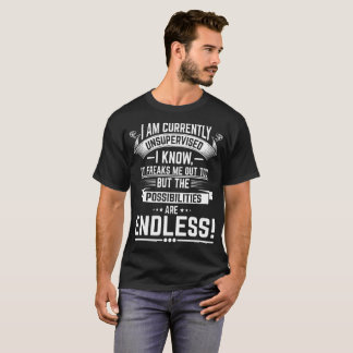 I am Currently Unsupervised - Funny Sarcastic T-Shirt