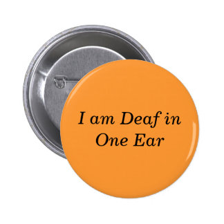 I Am Deaf in One Ear Button