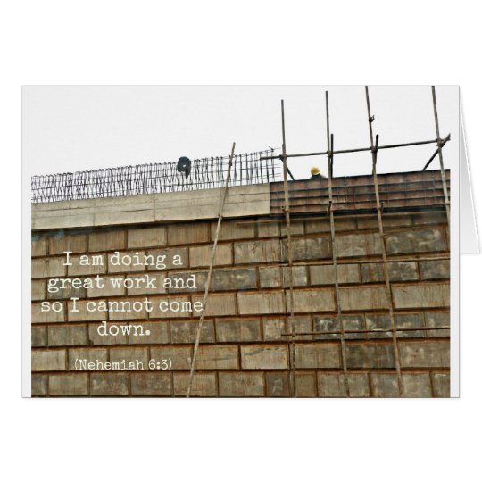 I am doing a great work and so I cannot come down Card