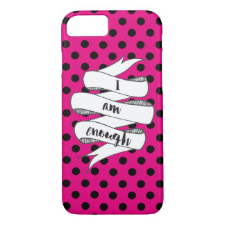 I am Enough Inspirational Quote iPhone 7 Case
