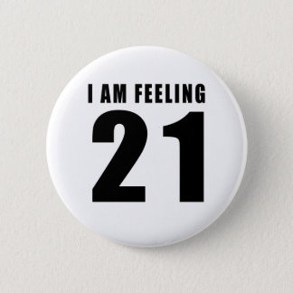 I Am Feeling 21 Birthday Designs 2 Inch Round Button