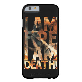 I Am Fire I Am Death! Barely There iPhone 6 Case