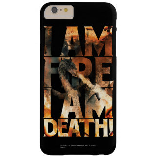 I Am Fire I Am Death! Barely There iPhone 6 Plus Case
