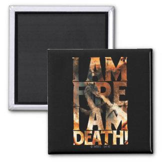 I Am Fire I Am Death! Square Magnet