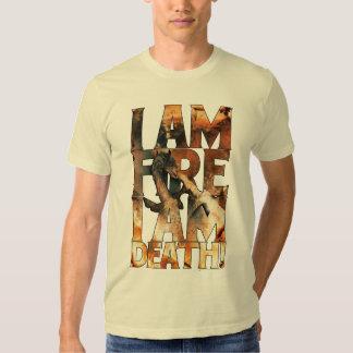 I Am Fire I Am Death! Tee Shirt