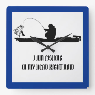 I AM FISHING  IN MY HEAD RIGHT NOW SQUARE WALL CLOCK
