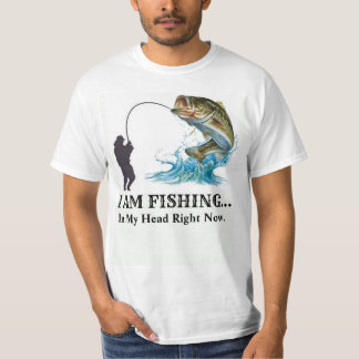 I AM FISHING  In My Head Right Now. T-Shirt