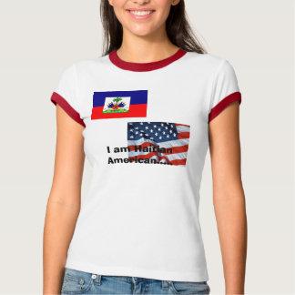 I am Haitian American..... T-Shirt