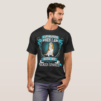 I Am Happiest With My Cocker Spaniel Dog Tshirt