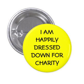 I am Happily Dressed For Charity 1 Inch Round Button