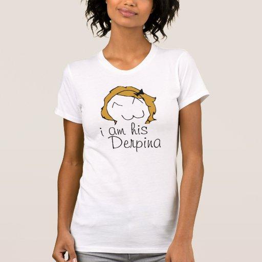 I am his DERPINA! Tee Shirt