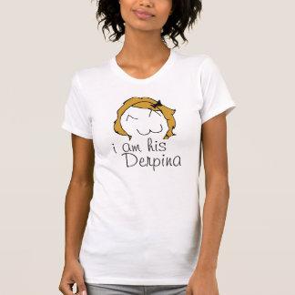 I am his DERPINA! Tshirts