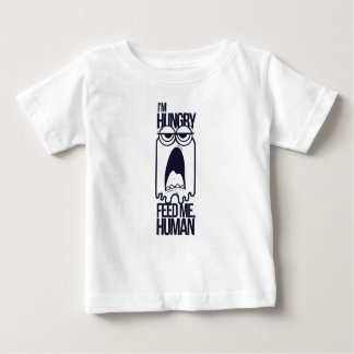 i am hungry feed me human baby T-Shirt