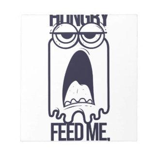 i am hungry feed me human notepad