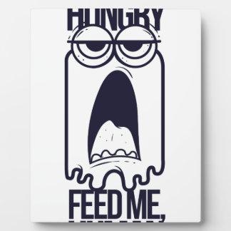i am hungry feed me human plaque