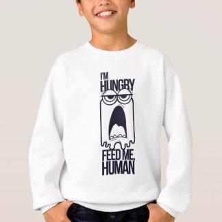 i am hungry feed me human sweatshirt