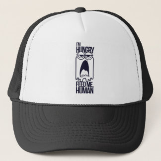 i am hungry feed me human trucker hat