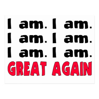 I am. I am. I am. Great Again Postcard