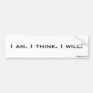 I am. I think. I will. Bumper Sticker