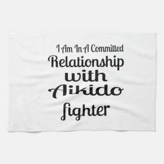 I Am In A Committed Relationship With Aikido Fight Kitchen Towel