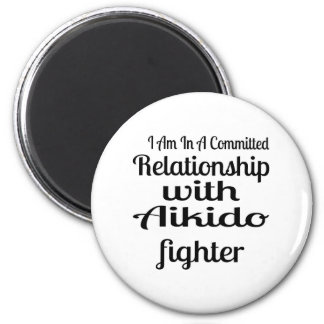 I Am In A Committed Relationship With Aikido Fight Magnet