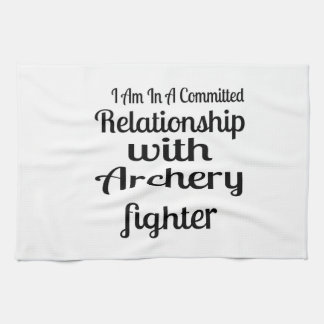I Am In A Committed Relationship With Archery Figh Kitchen Towel