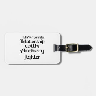 I Am In A Committed Relationship With Archery Figh Luggage Tag