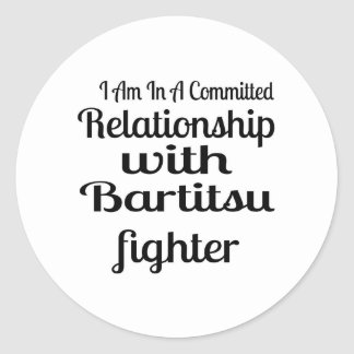 I Am In A Committed Relationship With Bartitsu Fig Classic Round Sticker