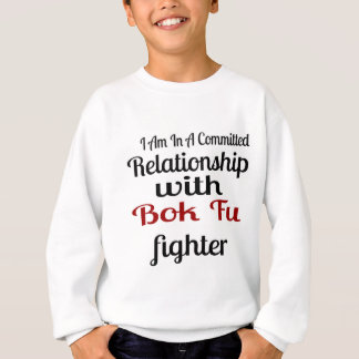 I Am In A Committed Relationship With Bok Fu Fight Sweatshirt