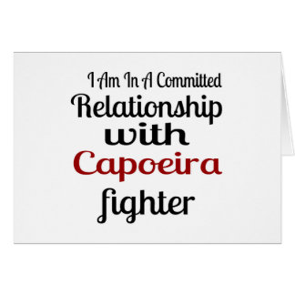 I Am In A Committed Relationship With Capoeira Fig Card