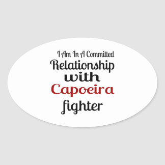 I Am In A Committed Relationship With Capoeira Fig Oval Sticker