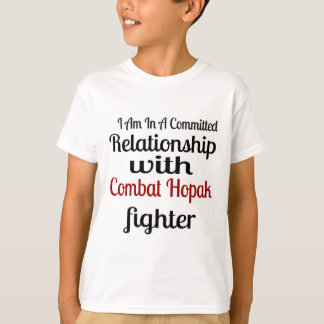 I Am In A Committed Relationship With Combat Hopak T-Shirt