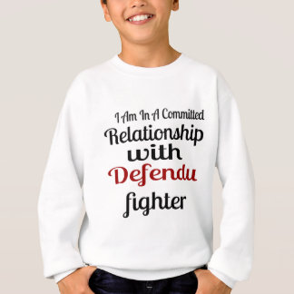 I Am In A Committed Relationship With Defendu Figh Sweatshirt