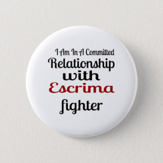 I Am In A Committed Relationship With Escrima Figh 2 Inch Round Button