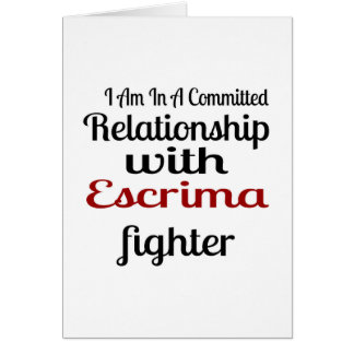 I Am In A Committed Relationship With Escrima Figh Card